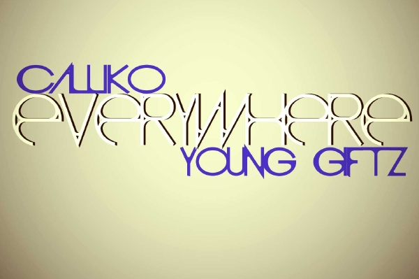 "Calliko: ""Everywhere"" featuring Young Giftz"